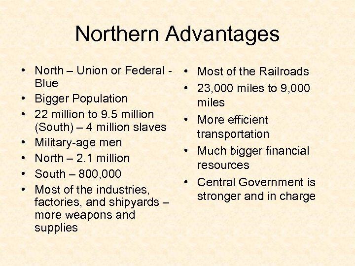 Northern Advantages • North – Union or Federal Blue • Bigger Population • 22