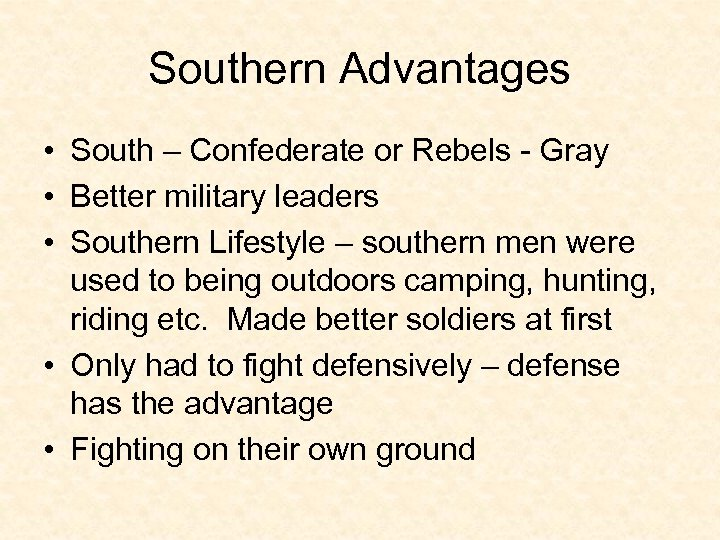 Southern Advantages • South – Confederate or Rebels - Gray • Better military leaders