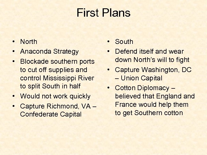 First Plans • North • Anaconda Strategy • Blockade southern ports to cut off