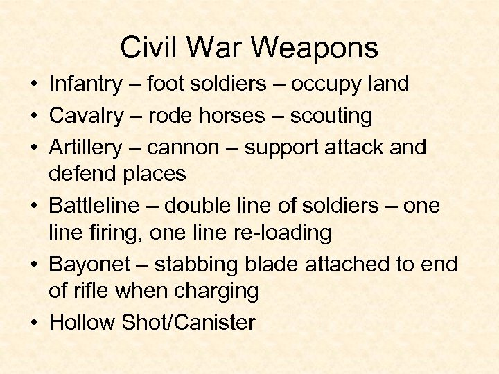 Civil War Weapons • Infantry – foot soldiers – occupy land • Cavalry –