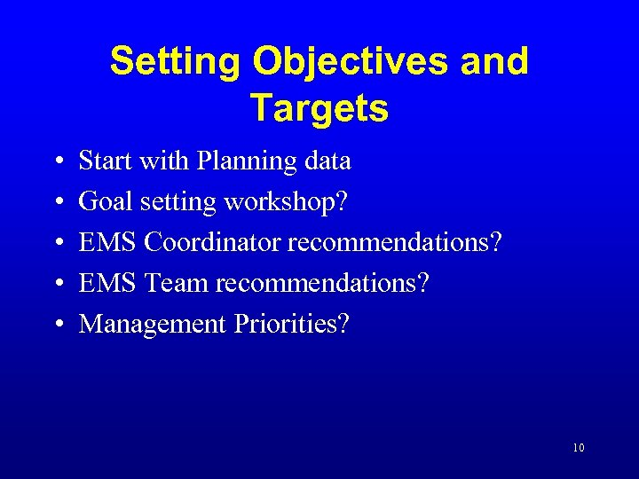 Setting Objectives and Targets • • • Start with Planning data Goal setting workshop?