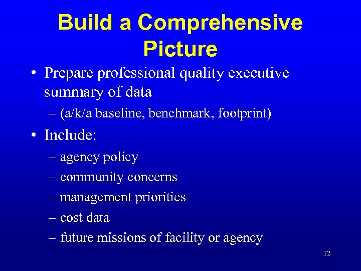 Build a Comprehensive Picture • Prepare professional quality executive summary of data – (a/k/a