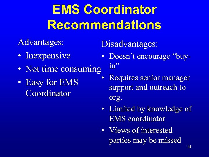 "EMS Coordinator Recommendations Advantages: Disadvantages: • Inexpensive • Doesn't encourage ""buy • Not time"