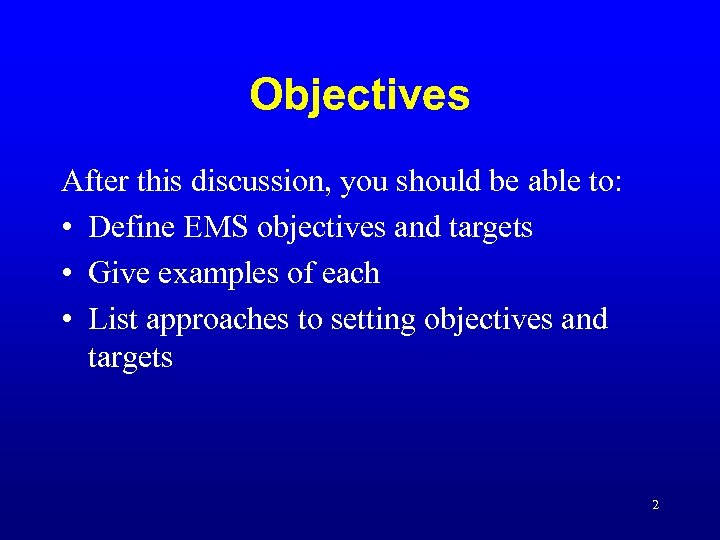 Objectives After this discussion, you should be able to: • Define EMS objectives and