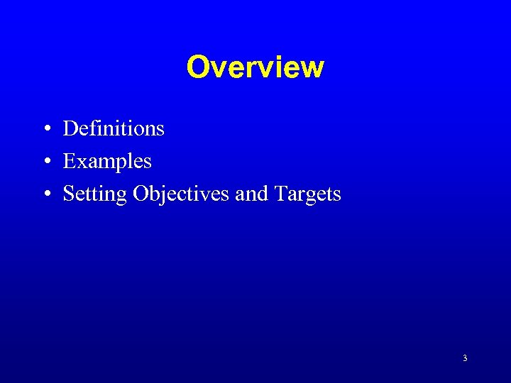 Overview • Definitions • Examples • Setting Objectives and Targets 3