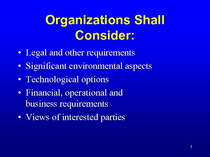 Organizations Shall Consider: • • Legal and other requirements Significant environmental aspects Technological options