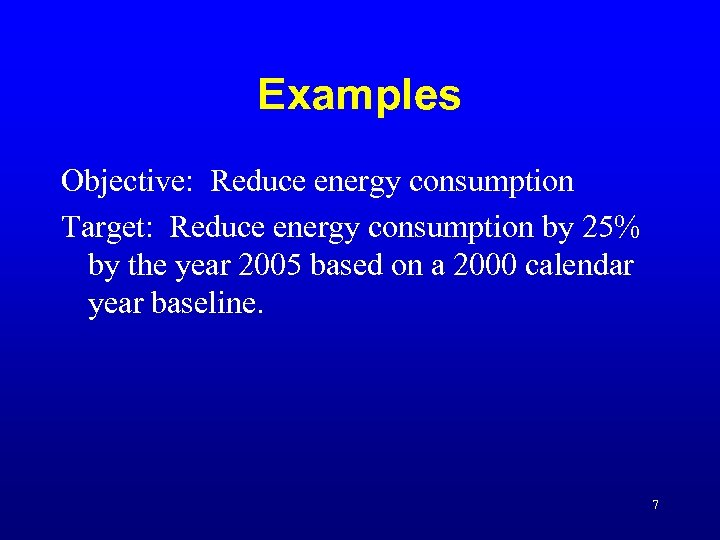 Examples Objective: Reduce energy consumption Target: Reduce energy consumption by 25% by the year