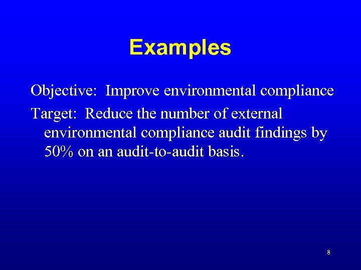 Examples Objective: Improve environmental compliance Target: Reduce the number of external environmental compliance audit