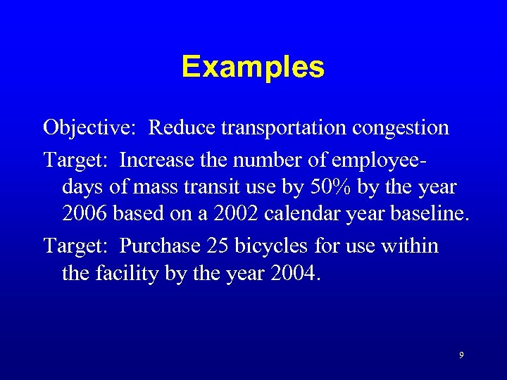 Examples Objective: Reduce transportation congestion Target: Increase the number of employeedays of mass transit