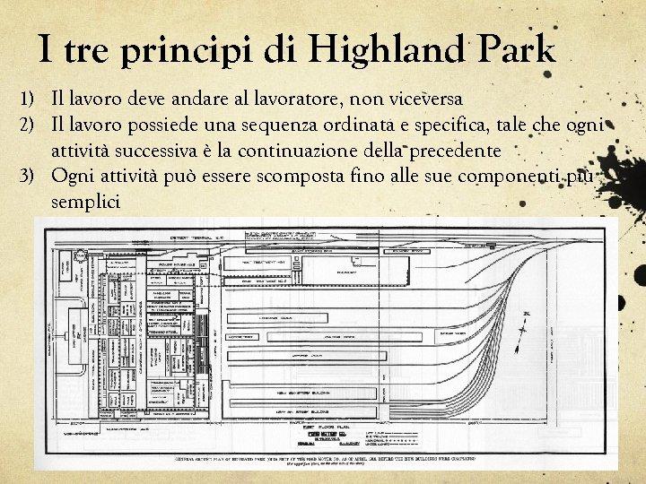 I tre principi di Highland Park 1) Il lavoro deve andare al lavoratore, non