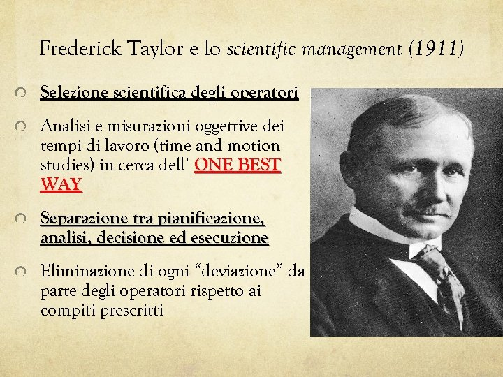 Frederick Taylor e lo scientific management (1911) Selezione scientifica degli operatori Analisi e misurazioni