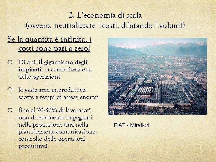2. L'economia di scala (ovvero, neutralizzare i costi, dilatando i volumi) Se la quantità