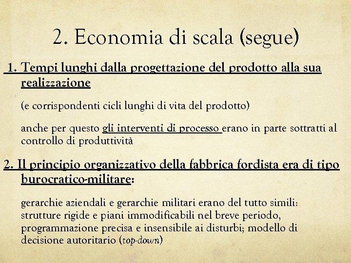 2. Economia di scala (segue) 1. Tempi lunghi dalla progettazione del prodotto alla sua