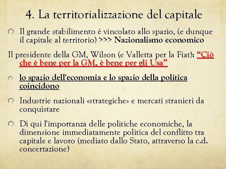 4. La territorializzazione del capitale Il grande stabilimento è vincolato allo spazio, (e dunque