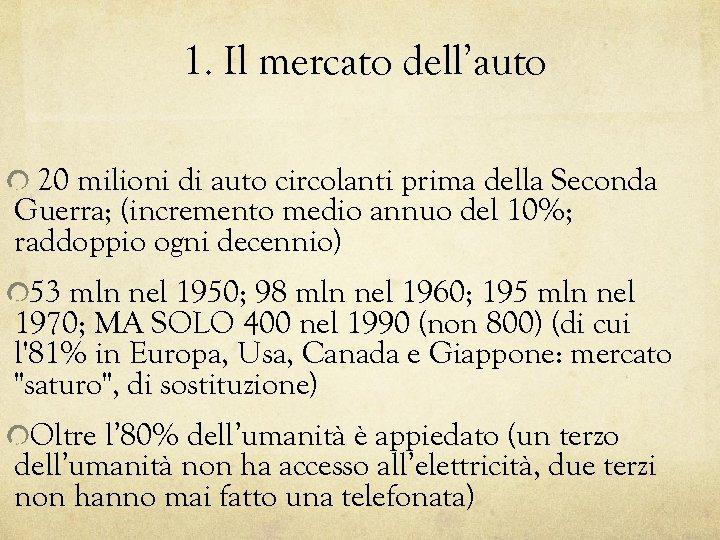 1. Il mercato dell'auto 20 milioni di auto circolanti prima della Seconda Guerra; (incremento