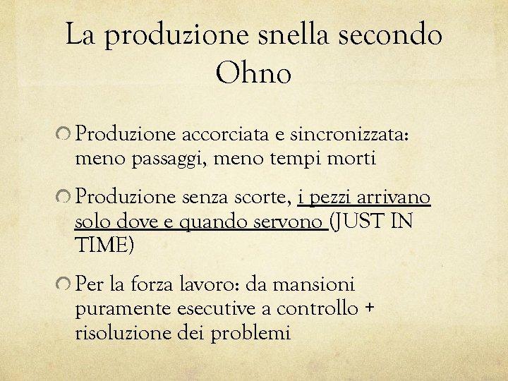 La produzione snella secondo Ohno Produzione accorciata e sincronizzata: meno passaggi, meno tempi morti