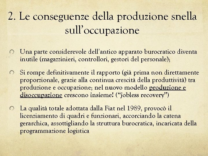 2. Le conseguenze della produzione snella sull'occupazione Una parte considerevole dell'antico apparato burocratico diventa