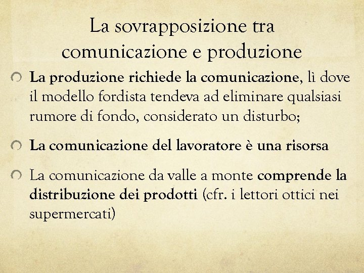 La sovrapposizione tra comunicazione e produzione La produzione richiede la comunicazione, lì dove il