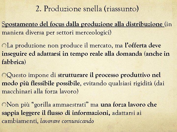 2. Produzione snella (riassunto) Spostamento del focus dalla produzione alla distribuzione (in maniera diversa