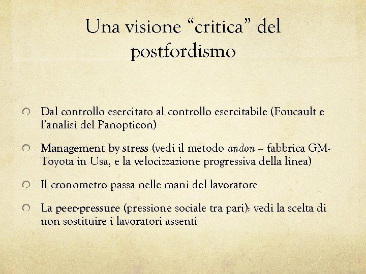"""Una visione """"critica"""" del postfordismo Dal controllo esercitato al controllo esercitabile (Foucault e l'analisi"""