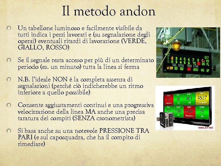 Il metodo andon Un tabellone luminoso e facilmente visibile da tutti indica i pezzi