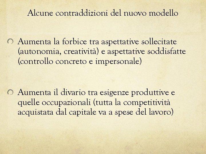Alcune contraddizioni del nuovo modello Aumenta la forbice tra aspettative sollecitate (autonomia, creatività) e