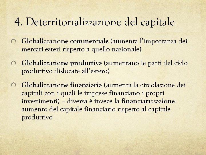 4. Deterritorializzazione del capitale Globalizzazione commerciale (aumenta l'importanza dei mercati esteri rispetto a quello