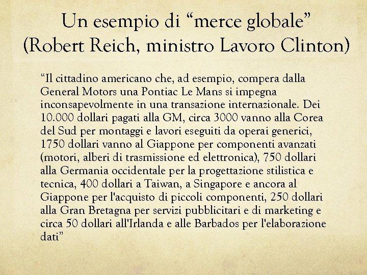 """Un esempio di """"merce globale"""" (Robert Reich, ministro Lavoro Clinton) """"Il cittadino americano che,"""