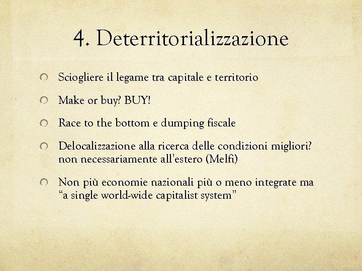 4. Deterritorializzazione Sciogliere il legame tra capitale e territorio Make or buy? BUY! Race