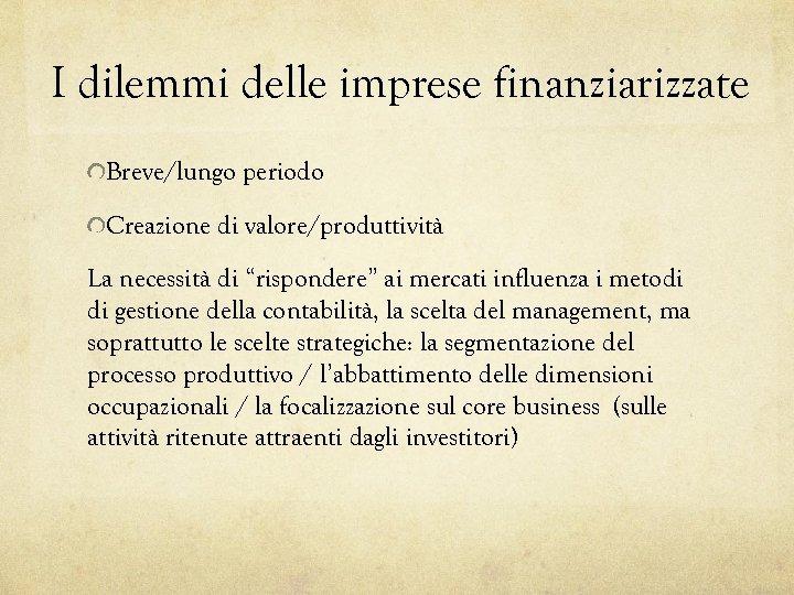 """I dilemmi delle imprese finanziarizzate Breve/lungo periodo Creazione di valore/produttività La necessità di """"rispondere"""""""