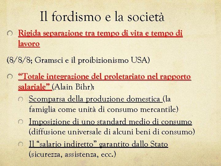 Il fordismo e la società Rigida separazione tra tempo di vita e tempo di