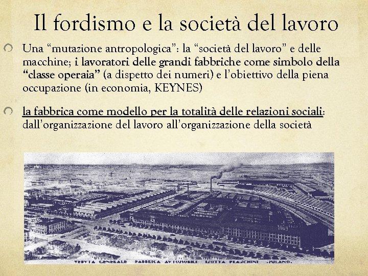 """Il fordismo e la società del lavoro Una """"mutazione antropologica"""": la """"società del lavoro"""""""