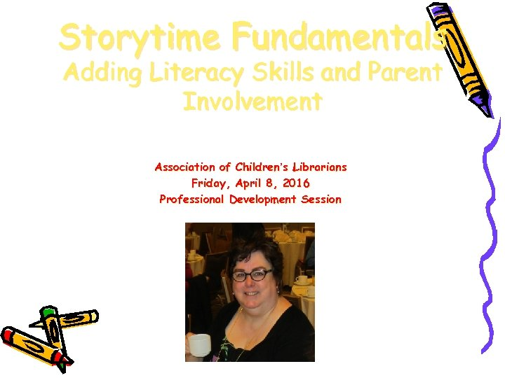 Storytime Fundamentals Adding Literacy Skills and Parent Involvement Association of Children's Librarians Friday, April