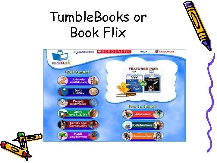 Tumble. Books or Book Flix