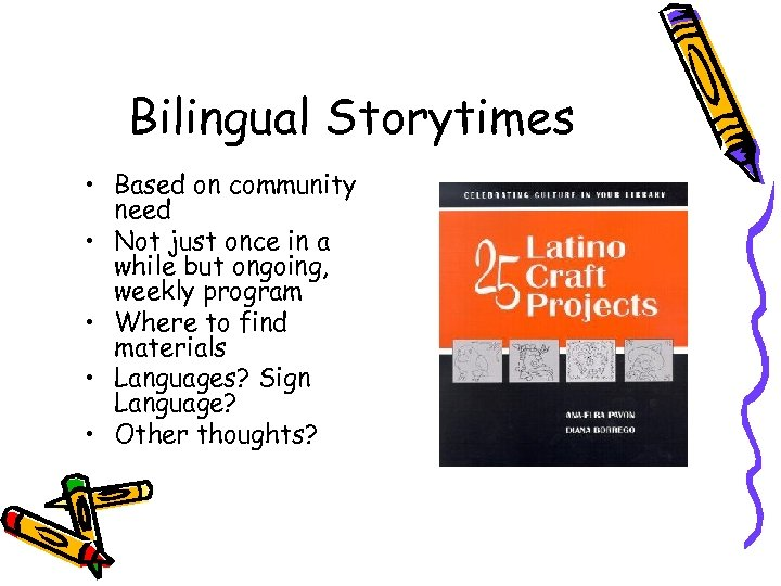 Bilingual Storytimes • Based on community need • Not just once in a while