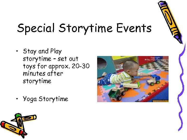 Special Storytime Events • Stay and Play storytime – set out toys for approx.