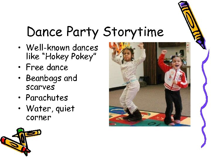 """Dance Party Storytime • Well-known dances like """"Hokey Pokey"""" • Free dance • Beanbags"""