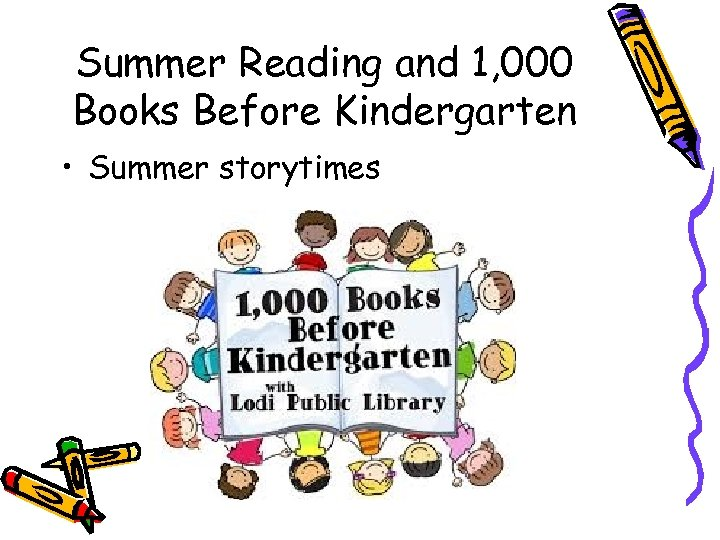 Summer Reading and 1, 000 Books Before Kindergarten • Summer storytimes