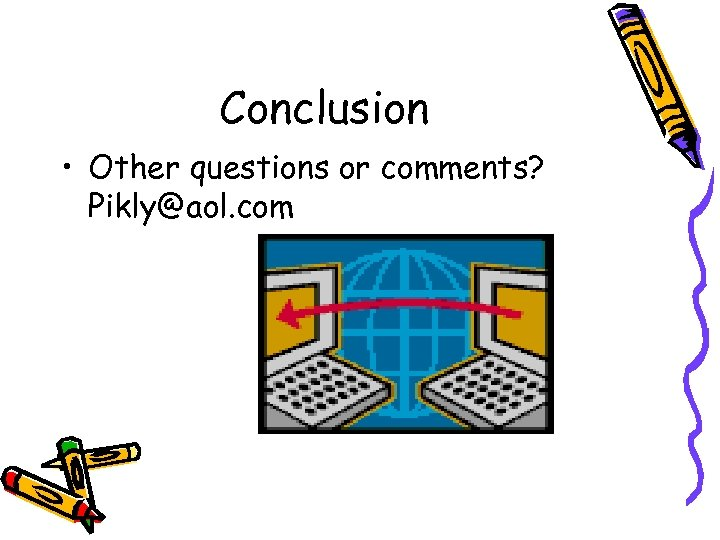 Conclusion • Other questions or comments? Pikly@aol. com