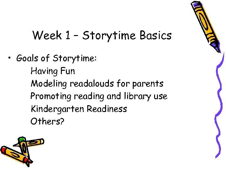 Week 1 – Storytime Basics • Goals of Storytime: Having Fun Modeling readalouds for
