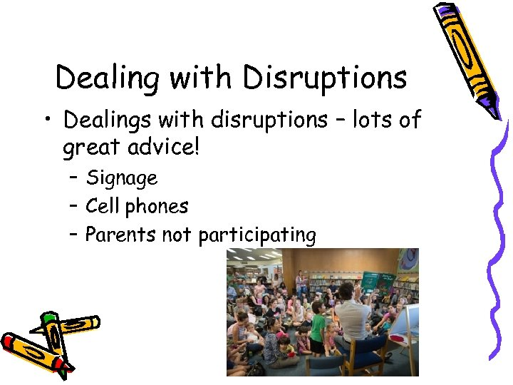 Dealing with Disruptions • Dealings with disruptions – lots of great advice! – Signage