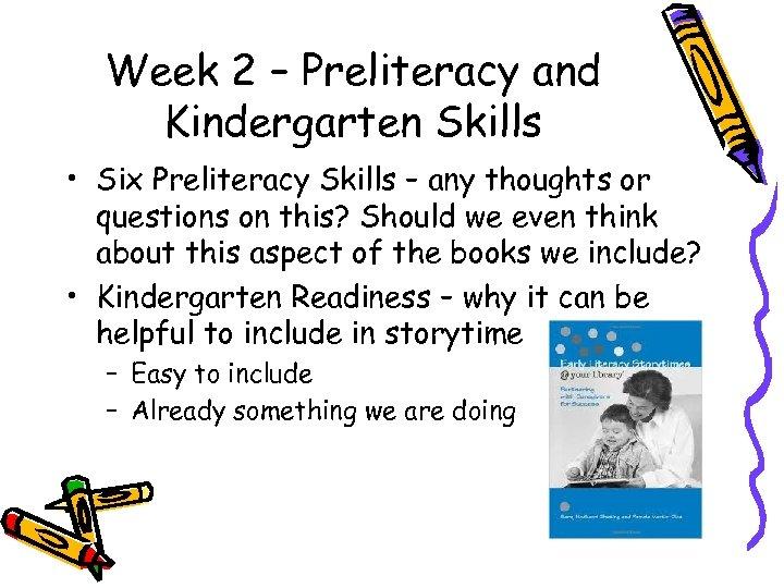 Week 2 – Preliteracy and Kindergarten Skills • Six Preliteracy Skills – any thoughts