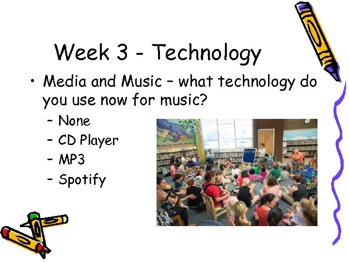 Week 3 - Technology • Media and Music – what technology do you use