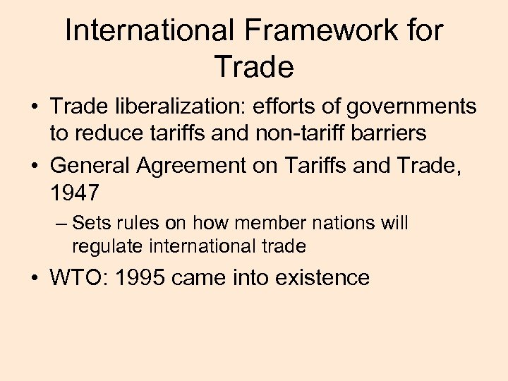 International Framework for Trade • Trade liberalization: efforts of governments to reduce tariffs and