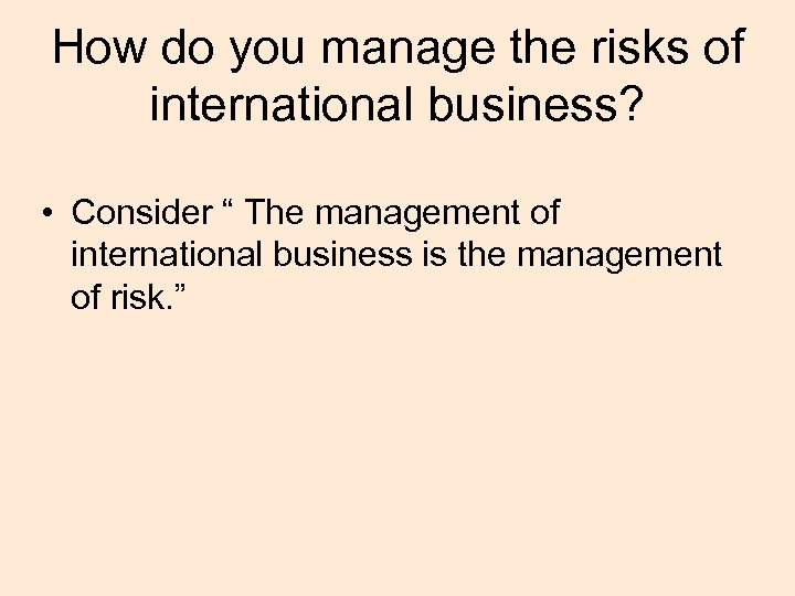 """How do you manage the risks of international business? • Consider """" The management"""