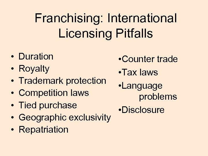 Franchising: International Licensing Pitfalls • • Duration Royalty Trademark protection Competition laws Tied purchase