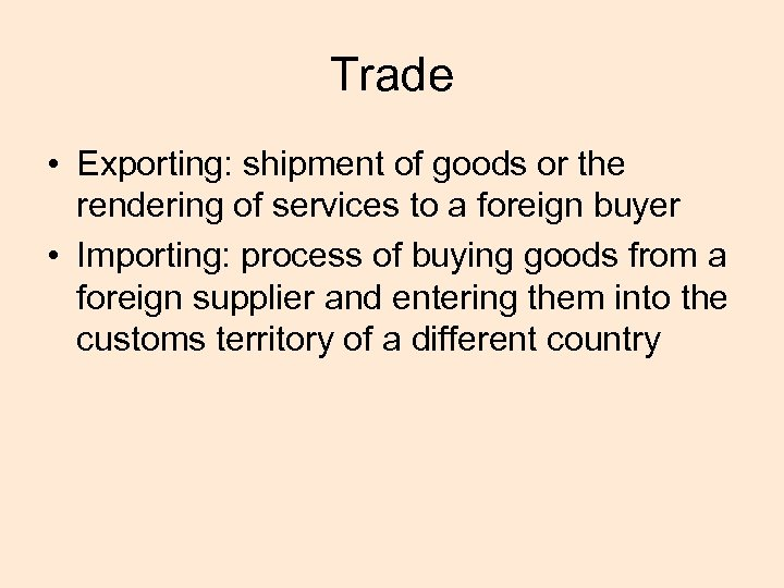 Trade • Exporting: shipment of goods or the rendering of services to a foreign