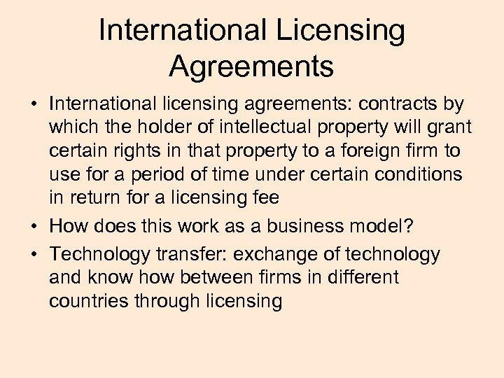 International Licensing Agreements • International licensing agreements: contracts by which the holder of intellectual