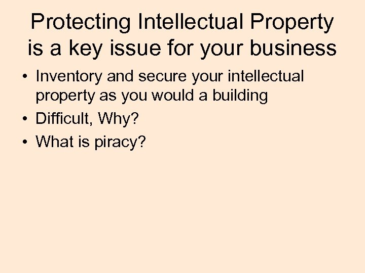 Protecting Intellectual Property is a key issue for your business • Inventory and secure