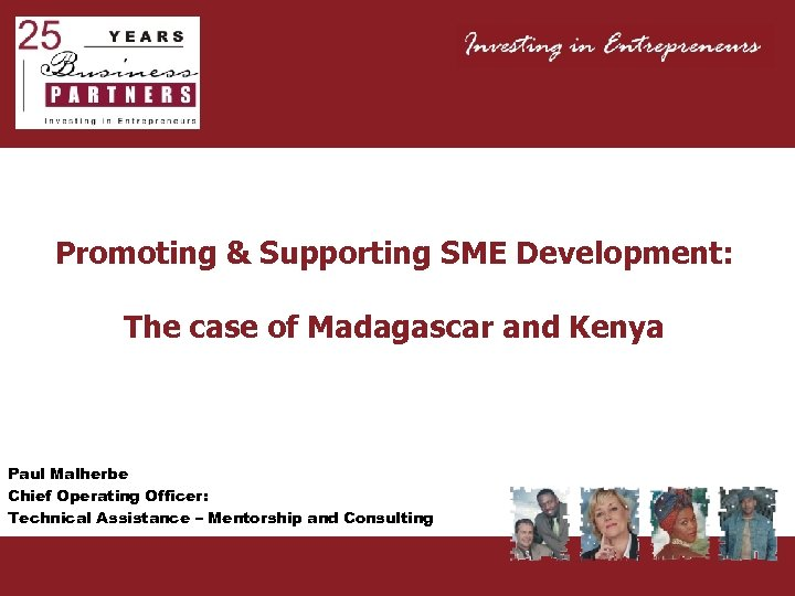 Promoting & Supporting SME Development: The case of Madagascar and Kenya Paul Malherbe Chief